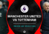 Premier League, Manchester United-Tottenham: quote, pronostico e probabili formazioni